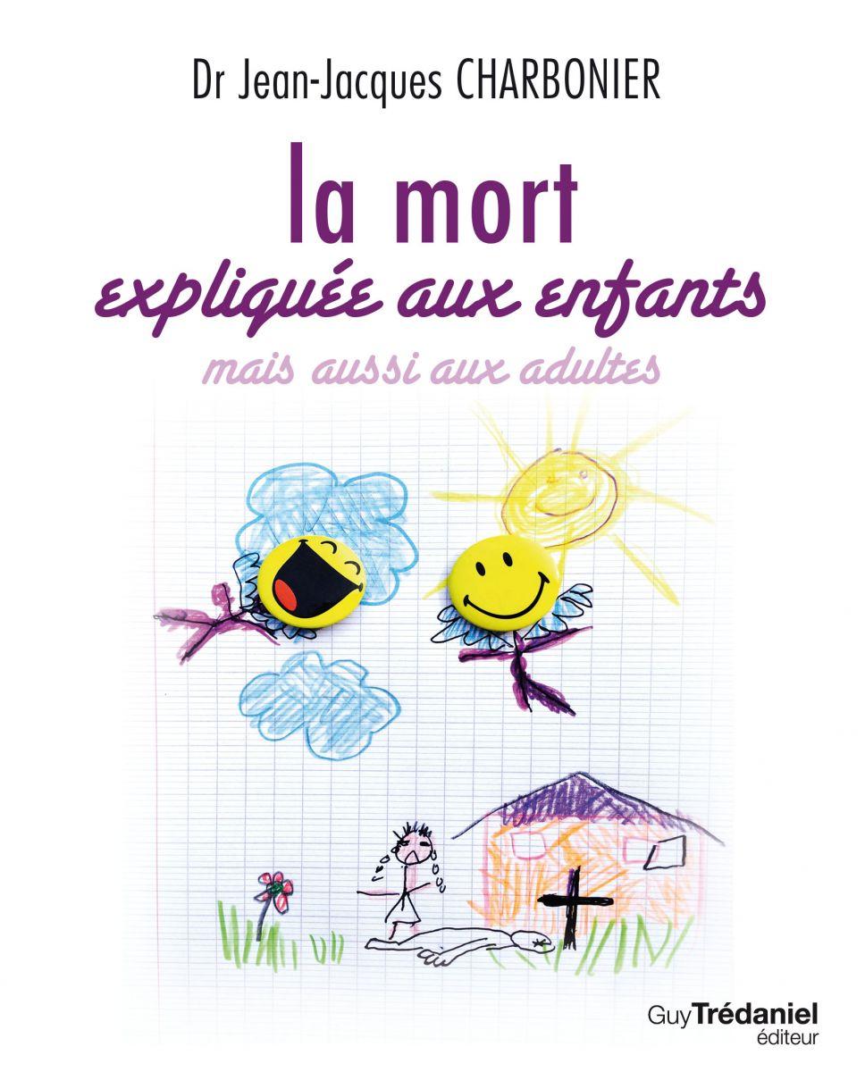 La mort expliquée aux enfants >>> Dr JEAN-JACQUES CHARBONIER